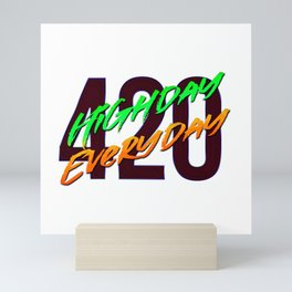 420 High Day Every - Day Quote Mini Art Print