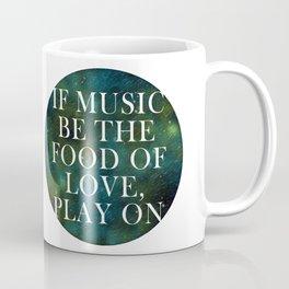 """""""If music be the food of love..."""" Coffee Mug"""