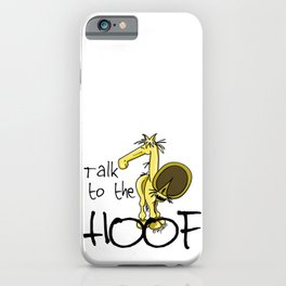 Talk to the Hoof! iPhone Case