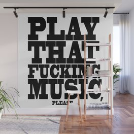 Play the fucking music Wall Mural