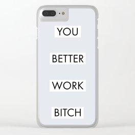 You Better Work B*tch Clear iPhone Case