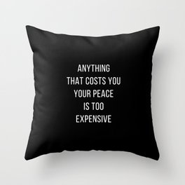 ANYTHING THAT COSTS YOU YOUR PEACE IS TOO EXPENSIVE - inspirational quote Throw Pillow