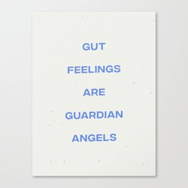 Gut Feelings Are Guardian Angels Canvas Print