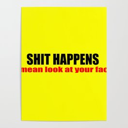 shit happens funny sayings slogans and logos Poster