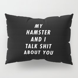 Funny My Hamster And I Talk Shit About You Pun Quote Sayings Pillow Sham