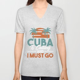 Cuba Is Calling And I Must Go Unisex V-Neck