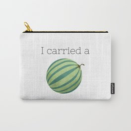 I Carried a Watermelon Carry-All Pouch