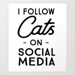 I Follow Cats on Social Media Art Print