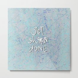 get sh** done - blue scribbles Metal Print