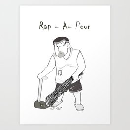 Rap A Poor, poor but Awesome Art Print
