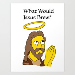 What Would Jesus Brew? Art Print