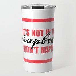 If it's not in scrapbook it doesn't happen Travel Mug