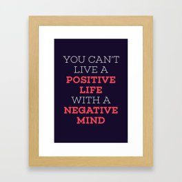 You Can't Live A Positive Life With A Negative mind Framed Art Print