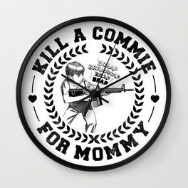 KILL A COMMIE FOR MOMMY Wall Clock
