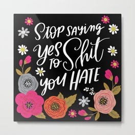 Pretty Swe*ry: Stop Saying Yes To Shit You Hate Metal Print