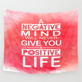 A negative mind will never give you a positive life Inspirational Quote Design Wall Tapestry