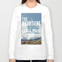 the mountains are calling Long Sleeve T-shirts featuring The Mountains are calling by Hillary Murphy