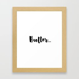 Bueller... Framed Art Print