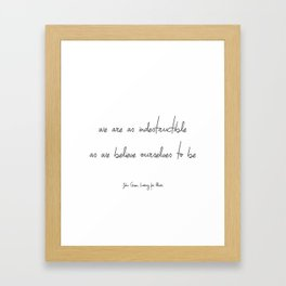 We Are As Indestructible As We Believe Ourselves To Be Framed Art Print