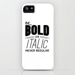 Be bold of italic, never regular iPhone Case