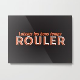 Laissez les bons temps rouler (Let the good times roll) Metal Print