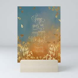 Time goes on even when we don't. Unravel Me Mini Art Print