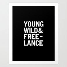 YOUNG WILD & FREELANCE Art Print