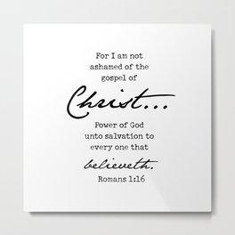 Romans 1:16 for I Am Not Ashamed of The Gospel of Christ Metal Print