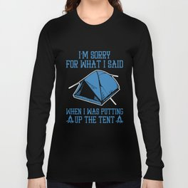 I am sorry for what I said when I was putting up the tent camp t-shirts Long Sleeve T-shirt