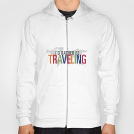 I'd Rather Be Traveling Hoody