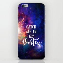 Catch me in my vortex iPhone Skin