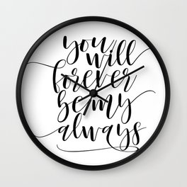 PRINTABLE Art,You Will Forever Be My Always,Love Quote,Love Sign,I Love You Sign,Quote Prints Wall Clock