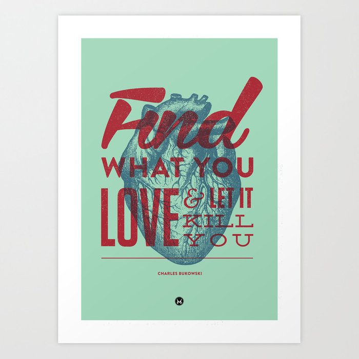 Find What You Love And Let It Kill You Art Print