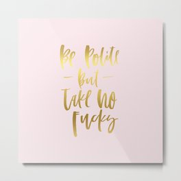 life motto - be polite but take no fucks gold foil Metal Print