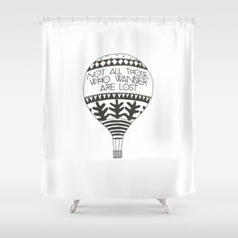 """Not all those who wander are lost"" Shower Curtain"