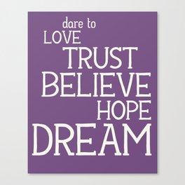 Dare to Love Trust Believe Hope Dream Canvas Print