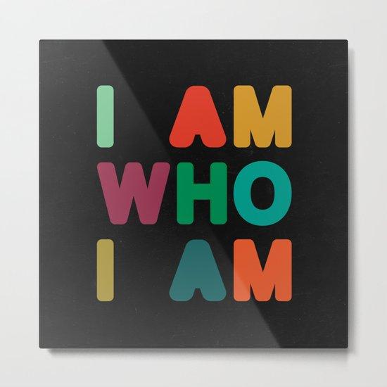 I am who I am Metal Print