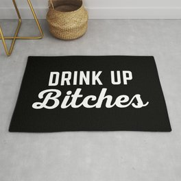 Drink Up Bitches Funny Quote Rug