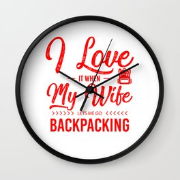 I Love It When My Wife Lets Me Go Backpacking yr Wall Clock