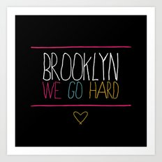 Brooklyn We Go Hard Art Print