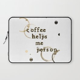 Coffee Helps Me Person Laptop Sleeve