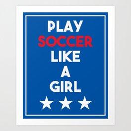 US Soccer - Play Soccer Like a Girl Art Print