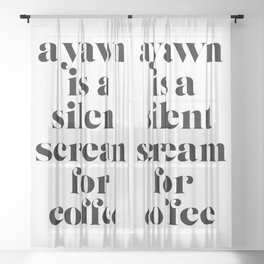 A Yawn Is A Silent Scream for Coffee Sheer Curtain