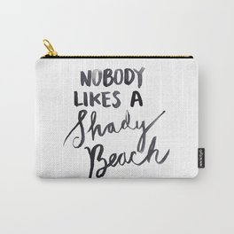 Nobody Likes a Shady Beach Carry-All Pouch