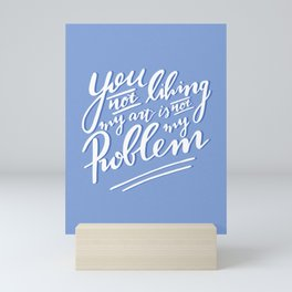 You not liking my art is not my Problem - Blue Artist Quote Mini Art Print