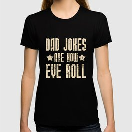 Dad Jokes Are How Eye Roll T-shirt