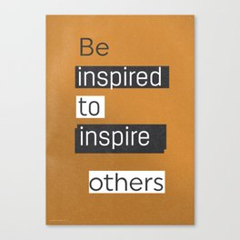 Be inspired to inspire others TAKE AWAY VERS Canvas Print