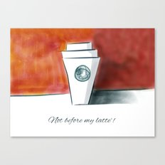 Not before my latte Canvas Print