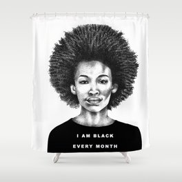 I Am Black Every Month Shower Curtain