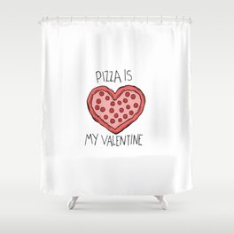 pizza is my valentine new 2018 14feb valentines day Shower Curtain